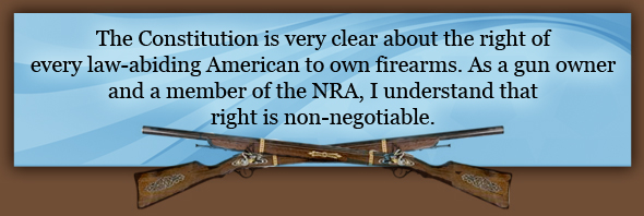 The Constitution is very clear about the right of every law-abiding American to own firearms. As a gun owner and a member of the NRA, I understand that right is non-negotiable.